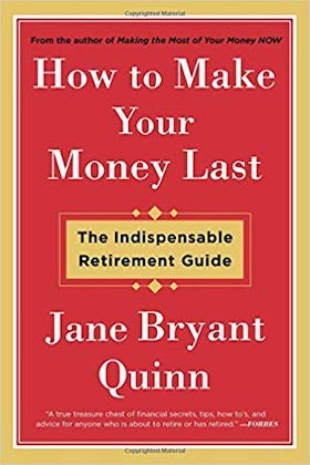 How to Make Your Money Last- The Indispensable Retirement Guide by Jane Bryant Quinn